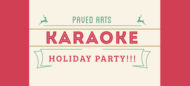 PAVED Arts Holiday Party Karaoke Spectacular – Dec 15