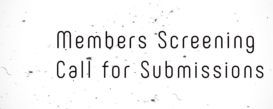 Members Screening Call for Submissions