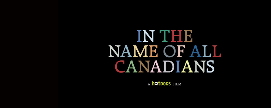 """In the Name of All Canadians – A Hot Docs Screening"