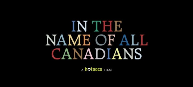 """In the Name of All Canadians"" A Hot Docs Screening"