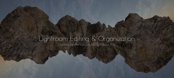 Lightroom Editing & Organization Workshop w/ Kenton Doupe