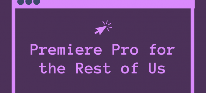 Premiere Pro for the Rest of Us w/ Sophie Kokott
