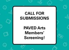 PAVED Arts Members' Screening 2019: Call for Submissions