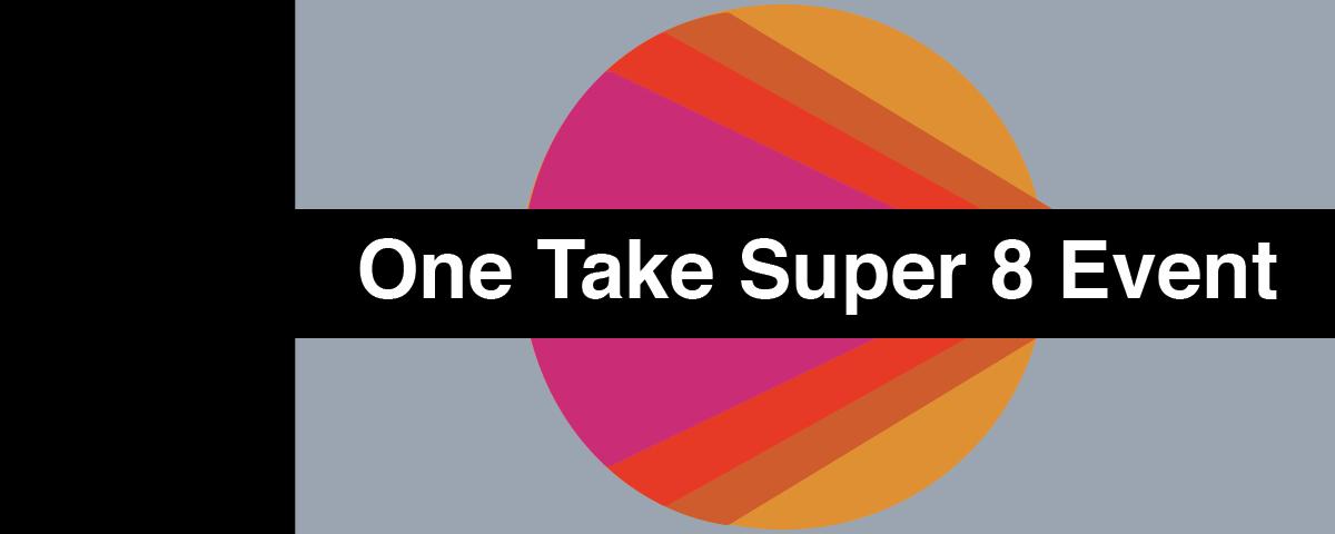 One Take Super 8 Event