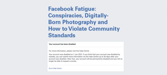 Facebook Fatigue: Conspiracies, Digitally-Born Photography and How to Violate Community Standards