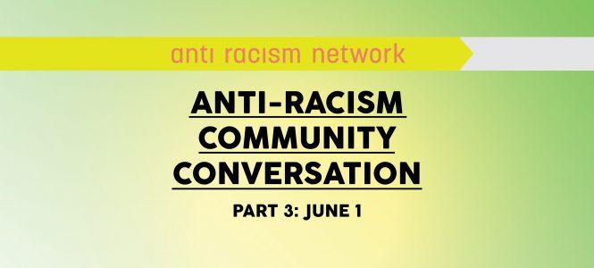 Anti-Racism Community Conversations (Part 3)